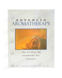 Advanced Aromatherapy - Kurt Schnaubelt, Ph. D.