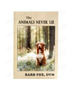 The Animals Never Lie - Barb Fox DVM