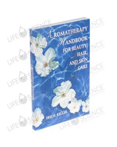 Aromatherapy Handbook for Beauty, Hair & Skin Care - Erich Keller