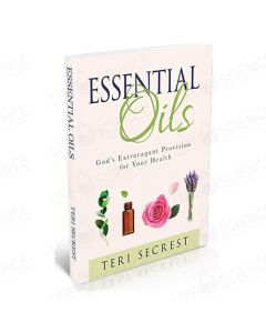 Essential Oils: God's Extravagant Provision for Your Health - Teri Secrest