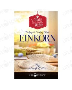 Heidi's Healthy Kitchen: Baking & Cooking with Einkorn