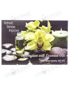 Refresh, Renew, Improve - Affirmation with Essential Oils by Kaye Lynne Murphy