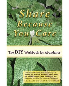 Share Because You Care: Workbook for Abundance - Star Moree and Kari McDermott